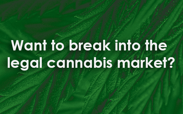 December 11, 2018 – Want To Break into the  Legal Cannabis Market?